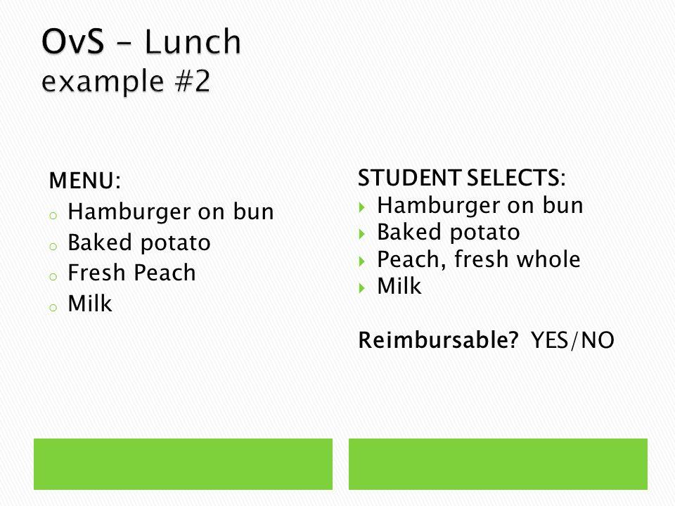 MENU: o Hamburger on bun o Baked potato o Fresh Peach o Milk STUDENT SELECTS:  Hamburger on bun  Baked potato  Peach, fresh whole  Milk Reimbursable.