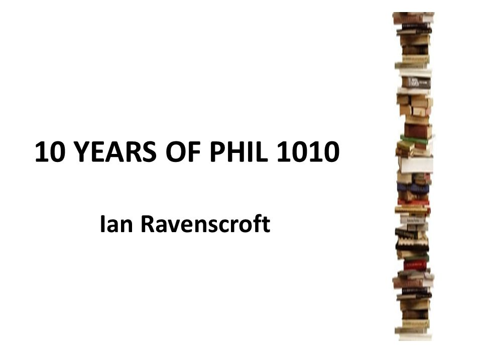 PHIL 1010 Mind & World taught in first semester each year enrolment of around 180–190 students two one-hour lectures and a one-hour tutorial per week.