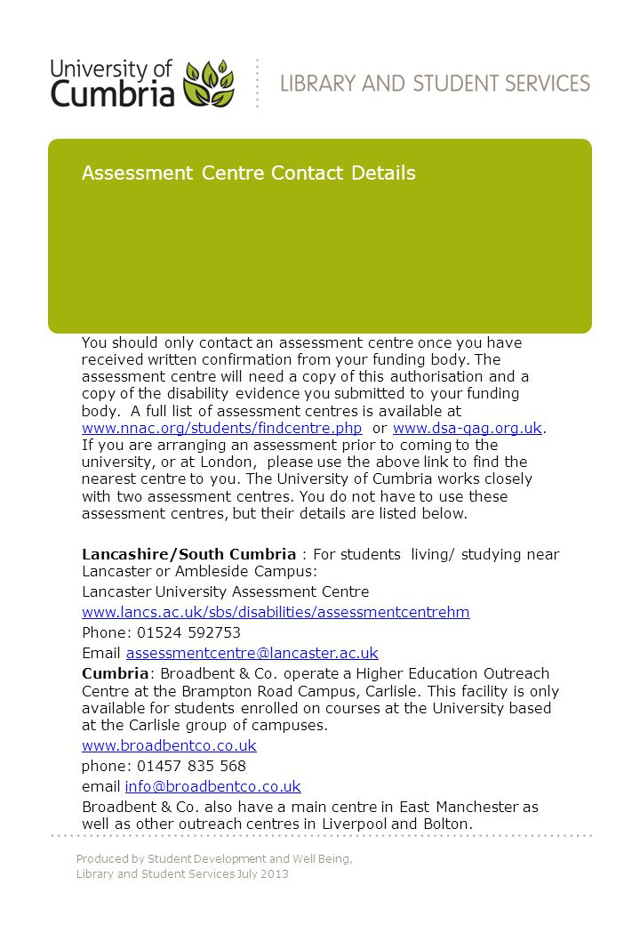 You should only contact an assessment centre once you have received written confirmation from your funding body.