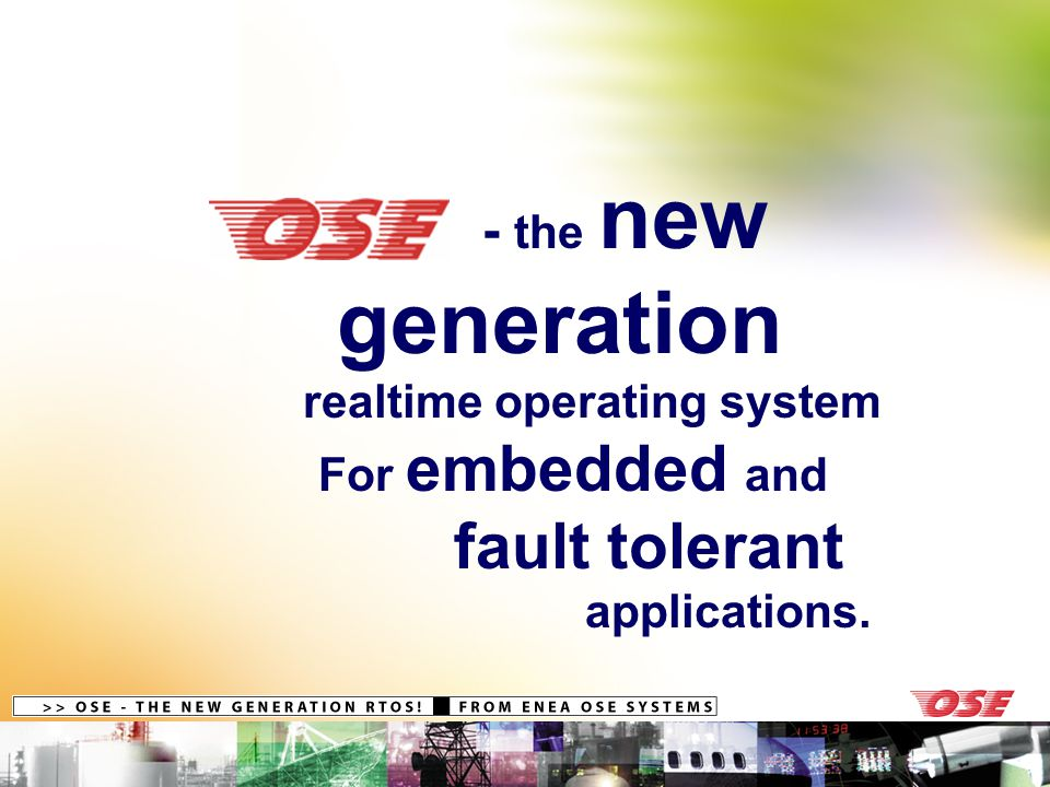 - the new generation realtime operating system For embedded and fault tolerant applications.