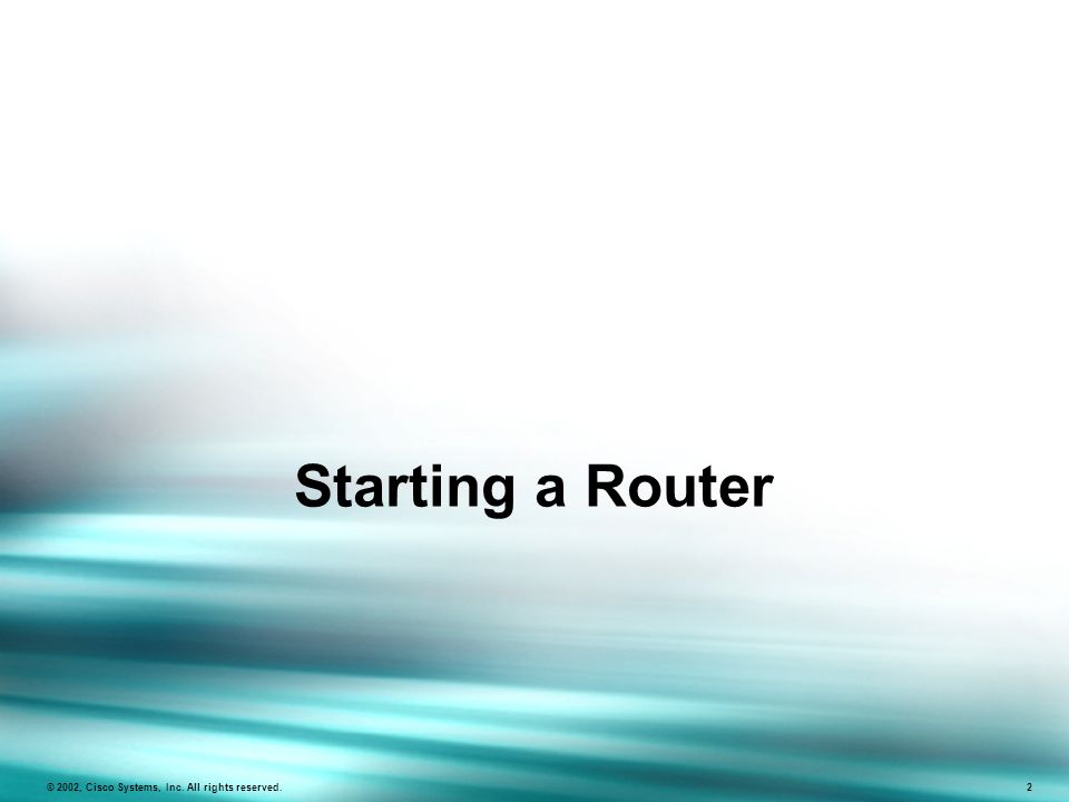 ICND v2.0—1-2 © 2002, Cisco Systems, Inc. All rights reserved. 2 Starting a Router