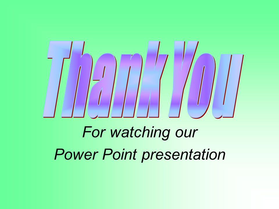 For watching our Power Point presentation