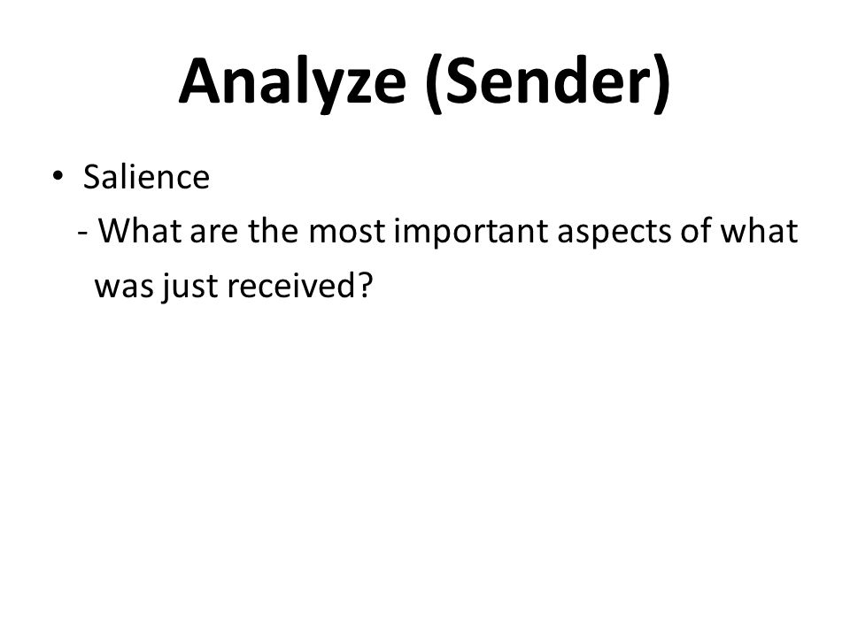 Analyze (Sender) Salience - What are the most important aspects of what was just received?