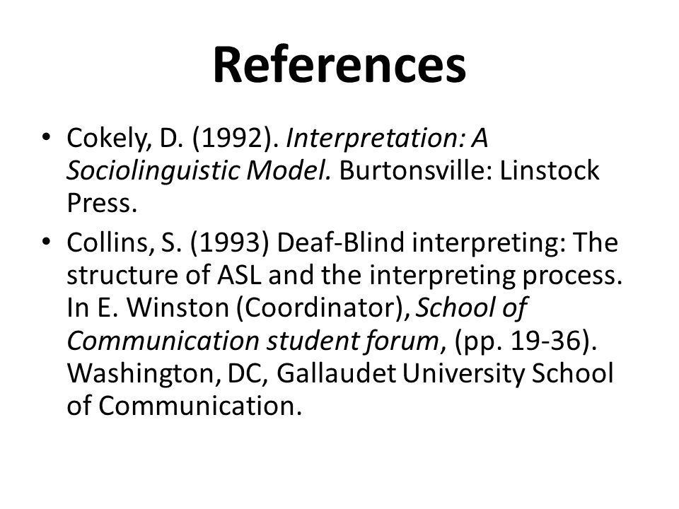 References Cokely, D. (1992). Interpretation: A Sociolinguistic Model.