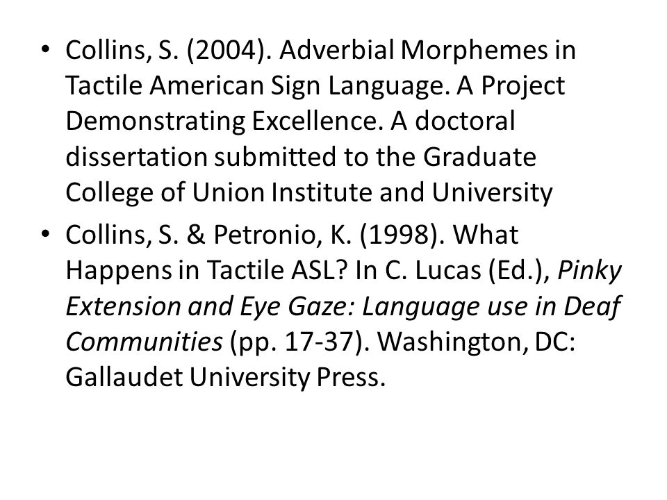 Collins, S. (2004). Adverbial Morphemes in Tactile American Sign Language.