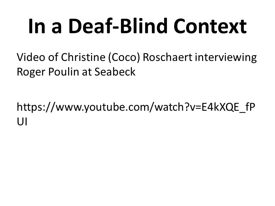 In a Deaf-Blind Context Video of Christine (Coco) Roschaert interviewing Roger Poulin at Seabeck https://www.youtube.com/watch?v=E4kXQE_fP UI