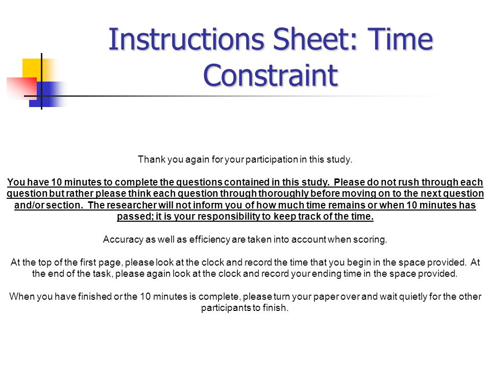 Instructions Sheet: Time Constraint Thank you again for your participation in this study.