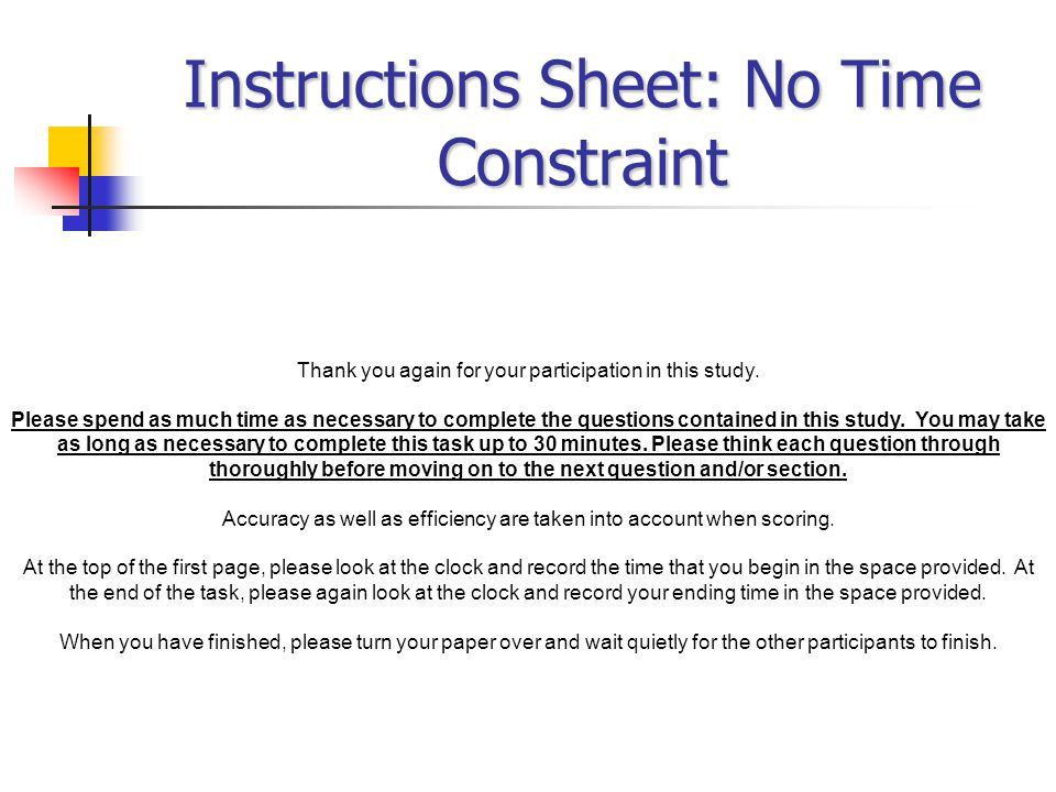 Instructions Sheet: No Time Constraint Thank you again for your participation in this study.