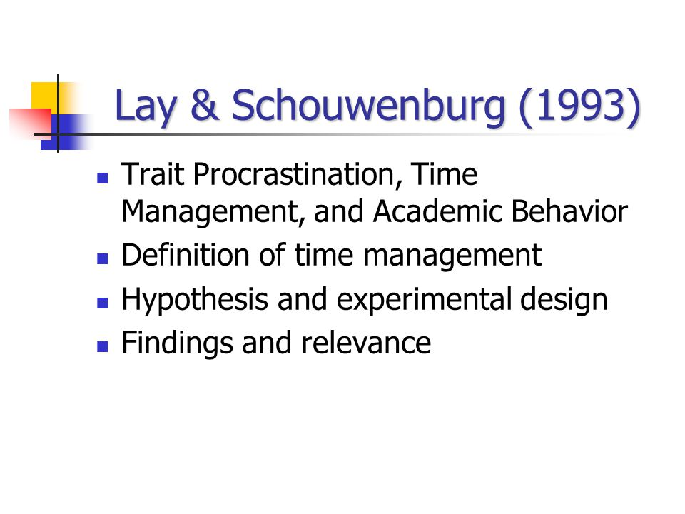 Lay & Schouwenburg (1993) Trait Procrastination, Time Management, and Academic Behavior Definition of time management Hypothesis and experimental design Findings and relevance