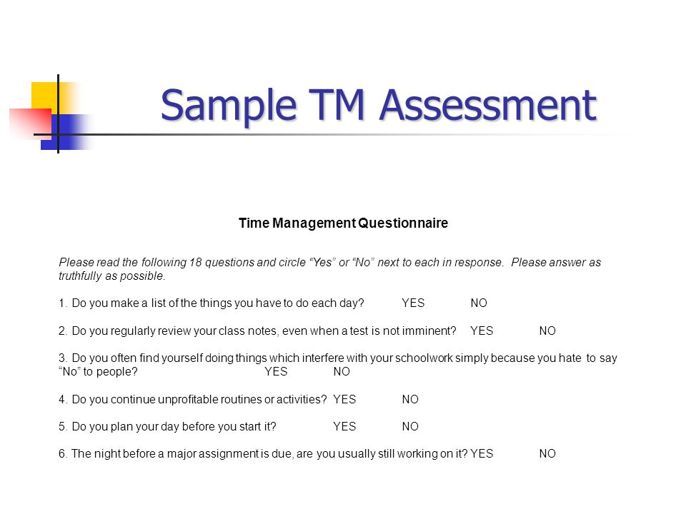 Sample TM Assessment Time Management Questionnaire Please read the following 18 questions and circle Yes or No next to each in response.