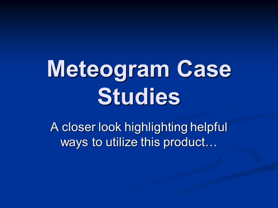 Meteogram Case Studies A closer look highlighting helpful ways to utilize this product…