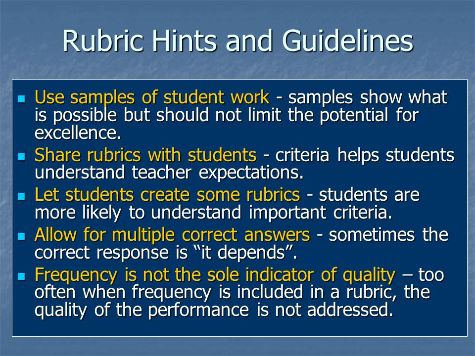 Rubric Hints and Guidelines Use samples of student work - samples show what is possible but should not limit the potential for excellence.