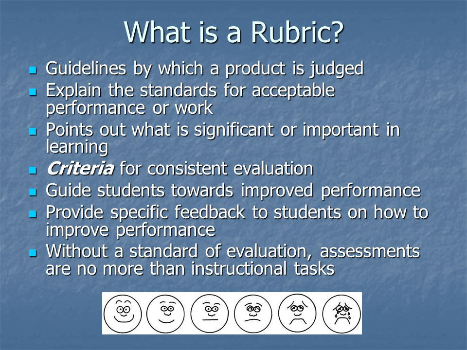 Analytic Rubrics Requires the scorer's judgment to determine the degree of quality.