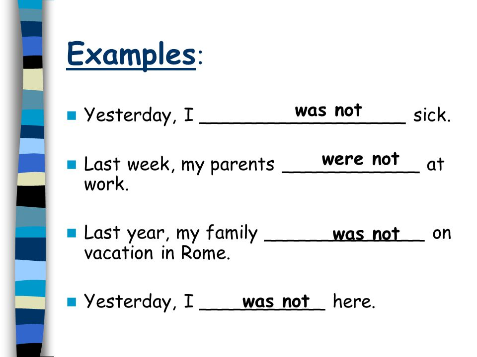 """Negative statements with the verb """"to be"""" When we want to say a negative statement in the past simple using the verb """"to be"""", we use: was + not or wer"""