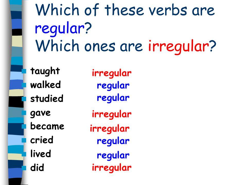 The past simple has 2 types of verbs: REGULAR IRREGULAR