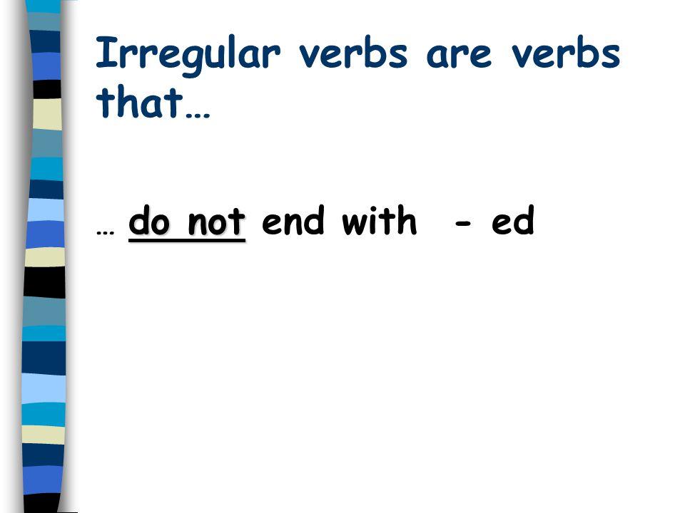Regular verbs are verbs that…. …. end with - ed Present simplePast simple Walk Study Cry Live Walk ed Studi ed Cri ed Liv ed