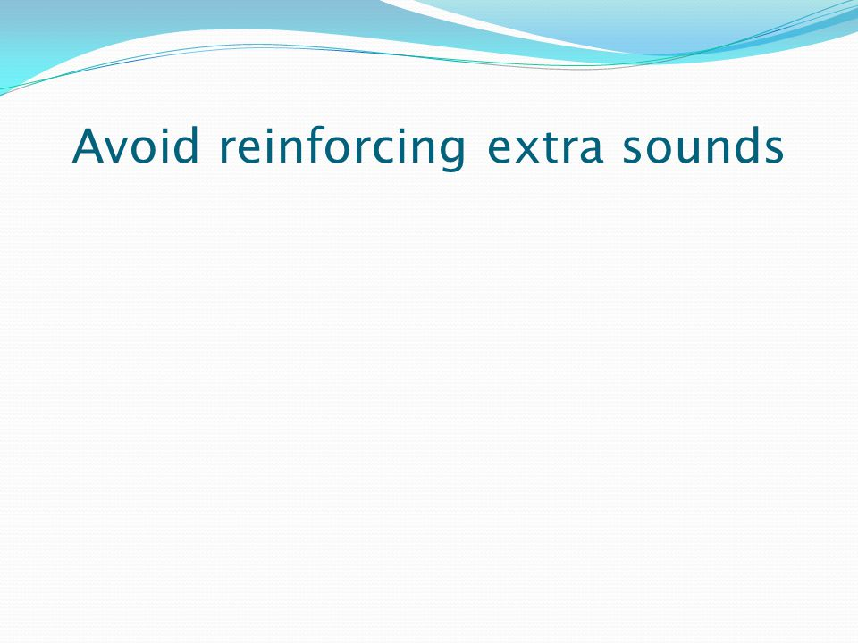 Avoid reinforcing extra sounds