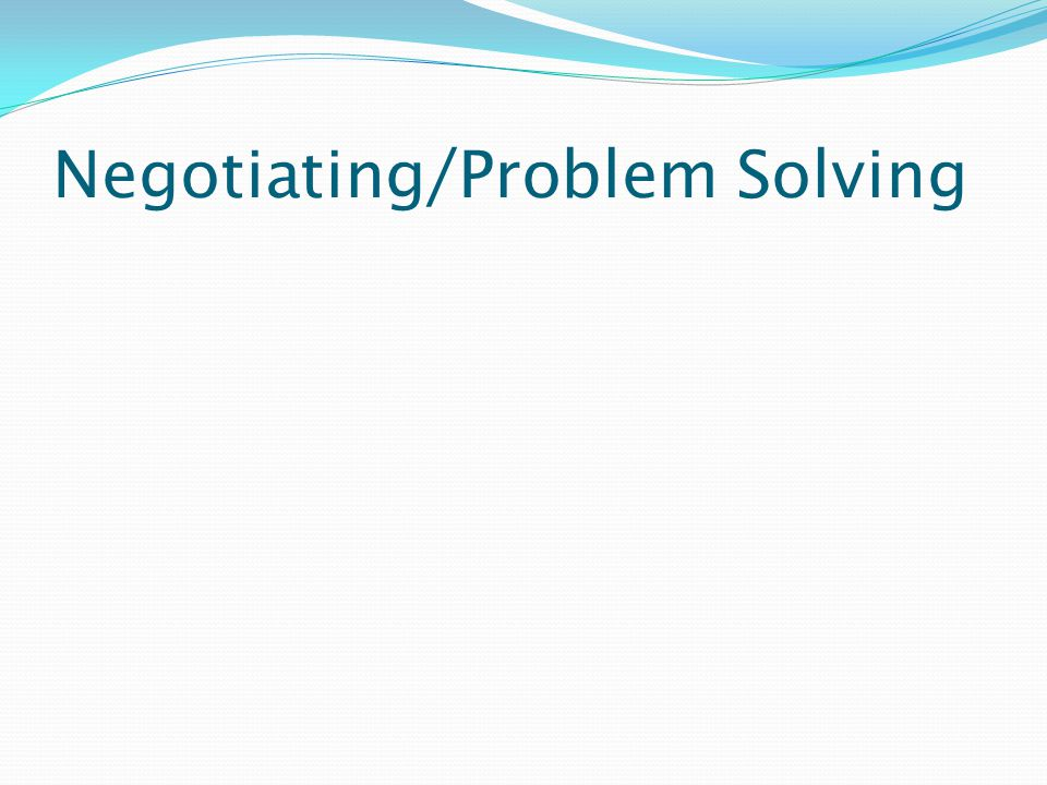Negotiating/Problem Solving