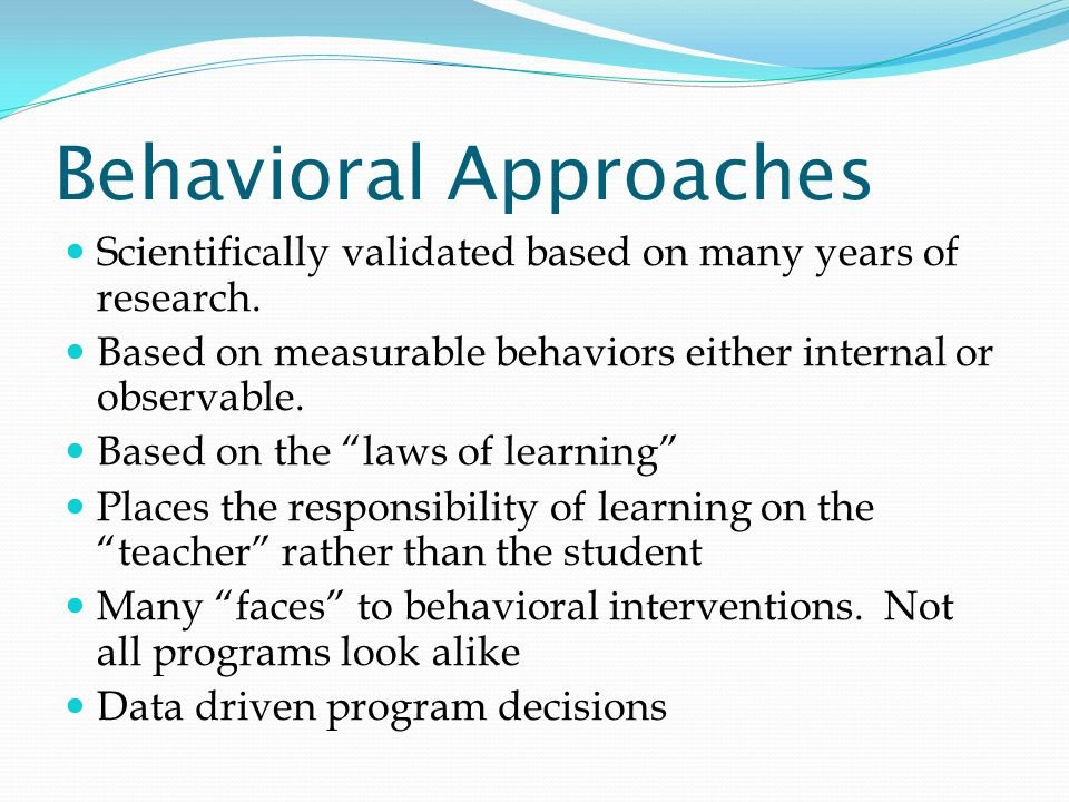 Behavioral Approaches Scientifically validated based on many years of research.