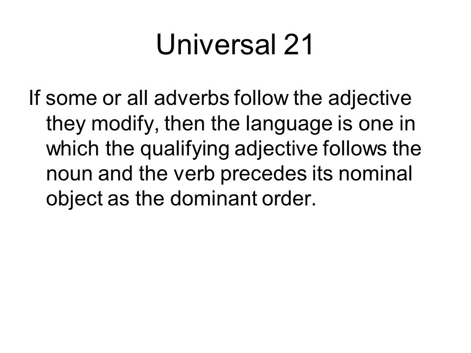 Universal 21 If some or all adverbs follow the adjective they modify, then the language is one in which the qualifying adjective follows the noun and