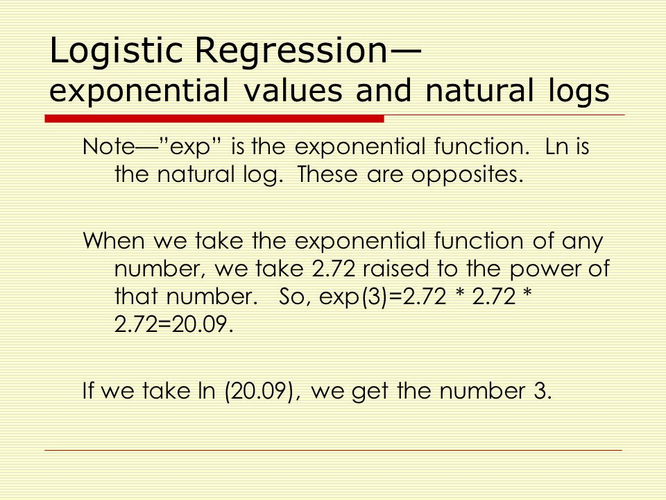 Logistic Regression— exponential values and natural logs Note— exp is the exponential function.
