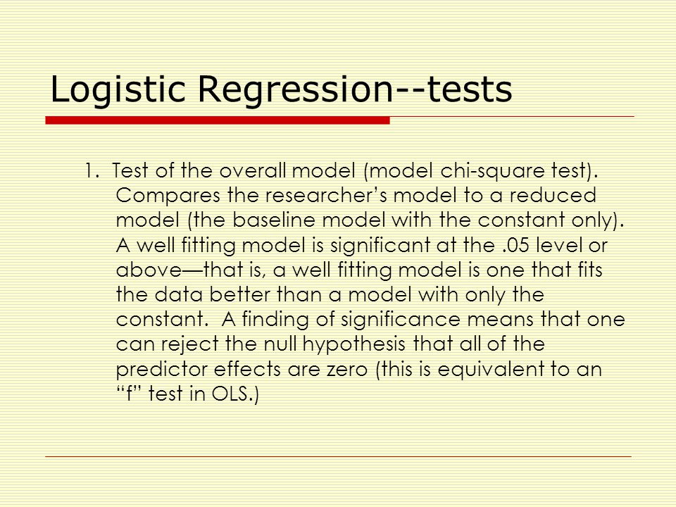 Logistic Regression--tests 1. Test of the overall model (model chi-square test).