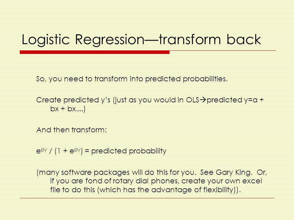 Logistic Regression—transform back So, you need to transform into predicted probabilities.
