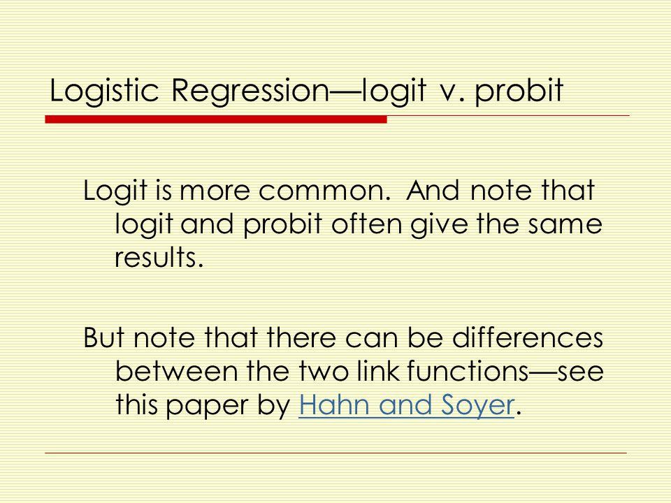 Logistic Regression—logit v.probit Logit is more common.