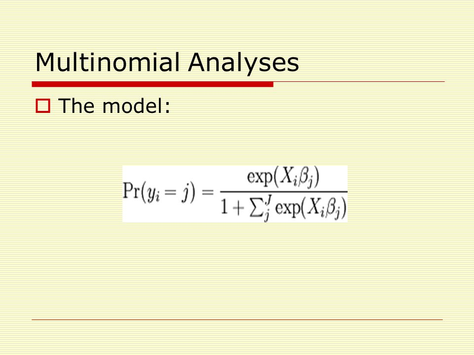 Multinomial Analyses  The model: