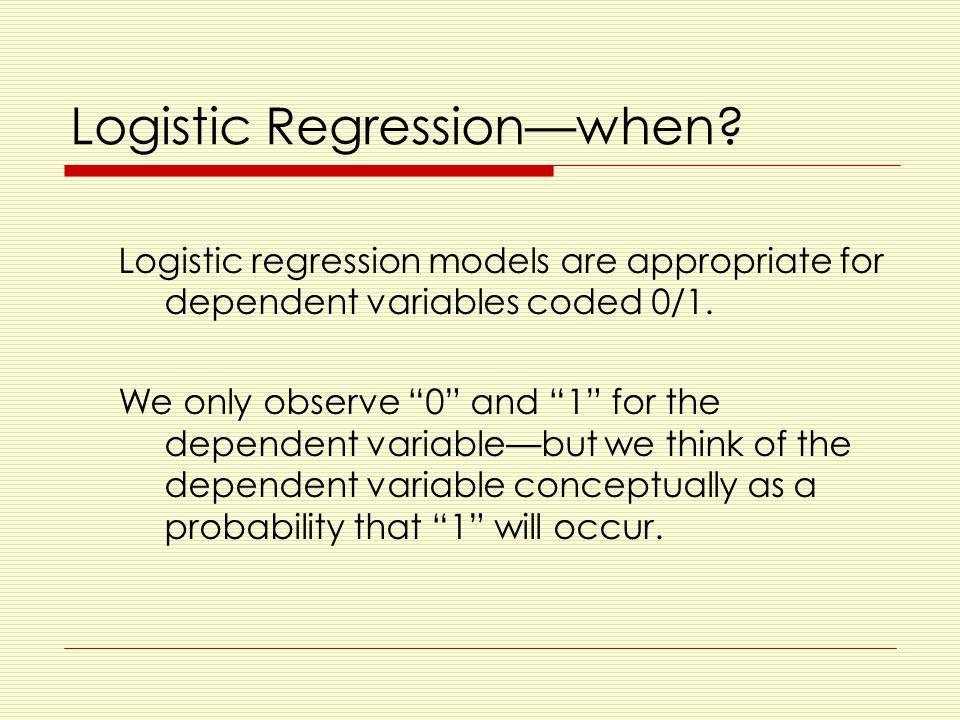 Logistic Regression—when.