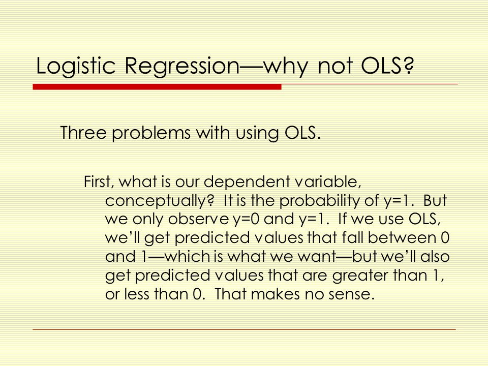Logistic Regression—why not OLS.Three problems with using OLS.