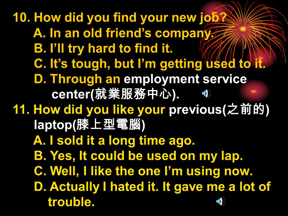 10. How did you find your new job. A. In an old friend's company.