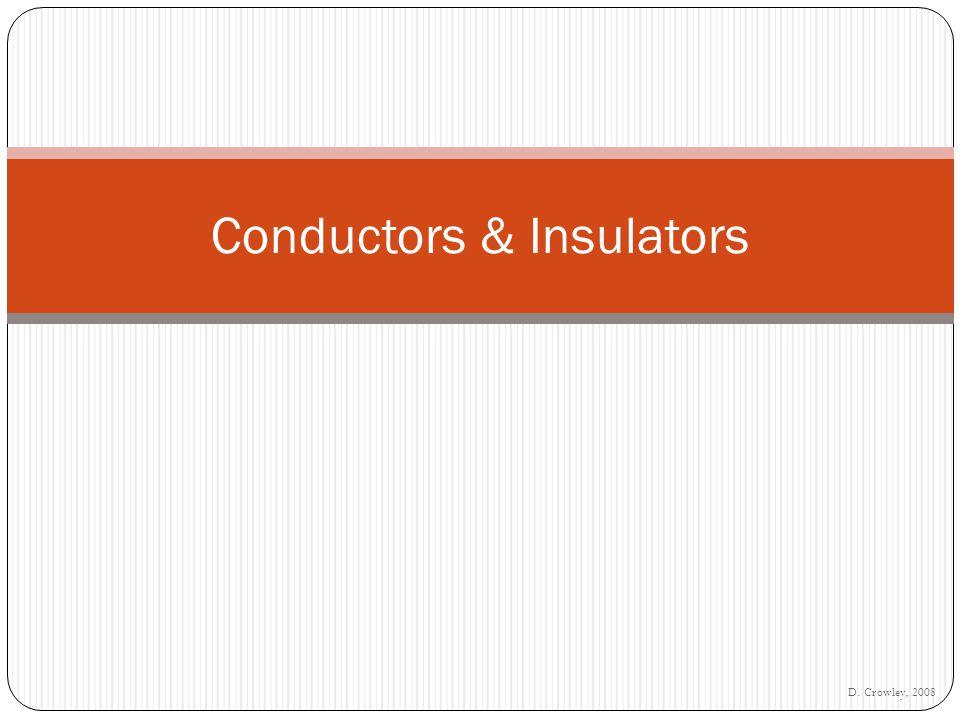 D. Crowley, 2008 Conductors & Insulators