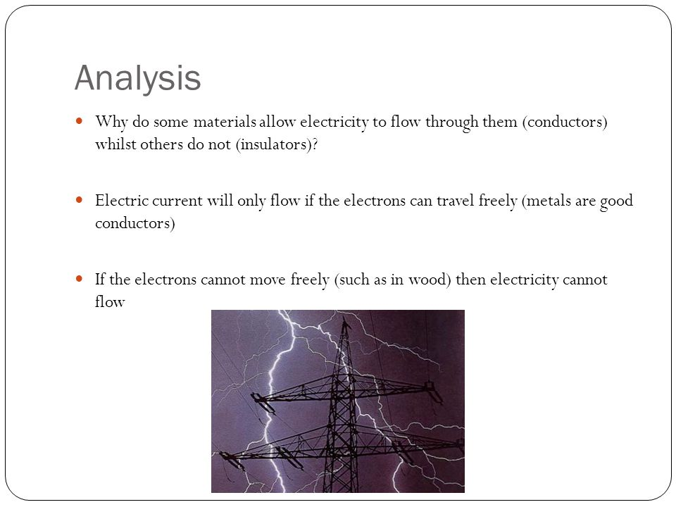 Analysis Why do some materials allow electricity to flow through them (conductors) whilst others do not (insulators)? Electric current will only flow