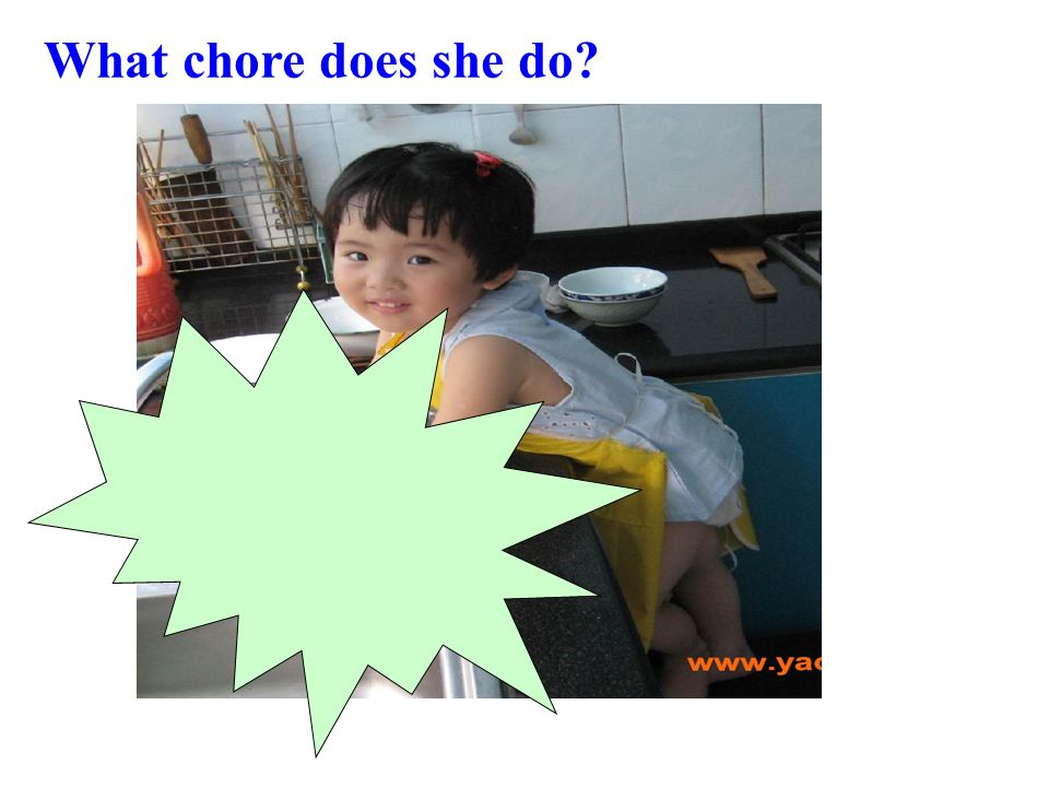 What chore does she do?