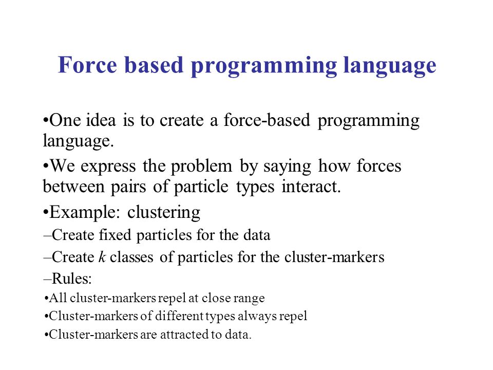 Force based programming language One idea is to create a force-based programming language.