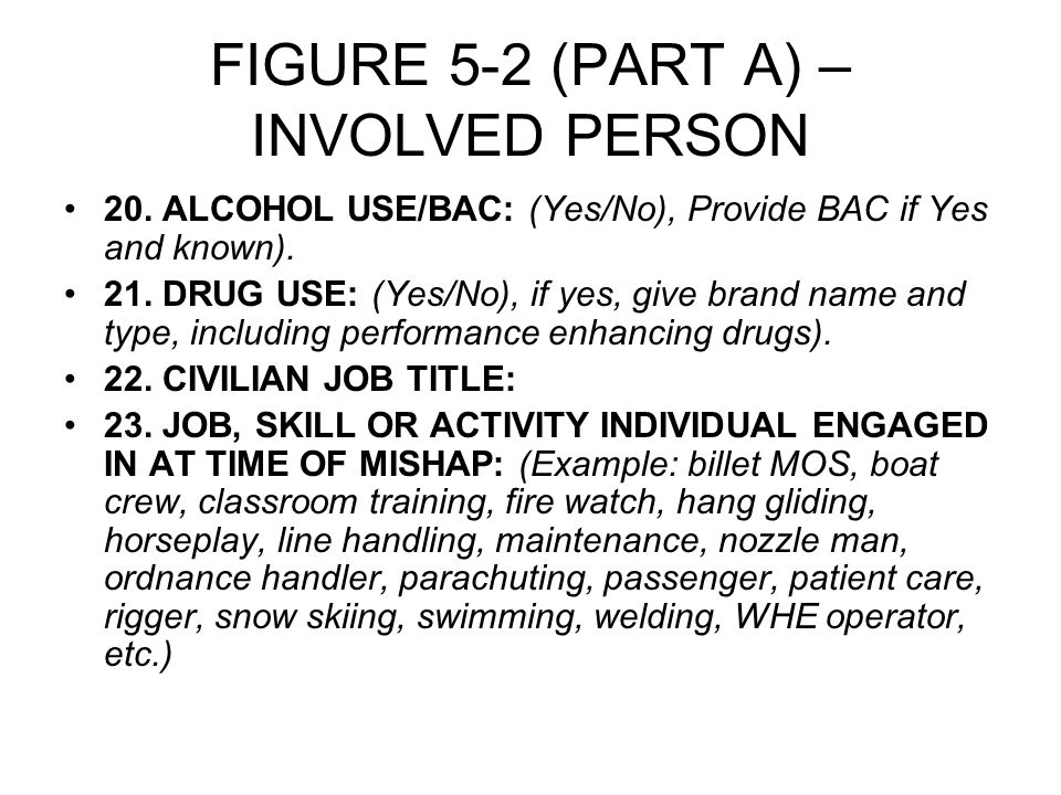FIGURE 5-2 (PART A) – INVOLVED PERSON 20. ALCOHOL USE/BAC: (Yes/No), Provide BAC if Yes and known).