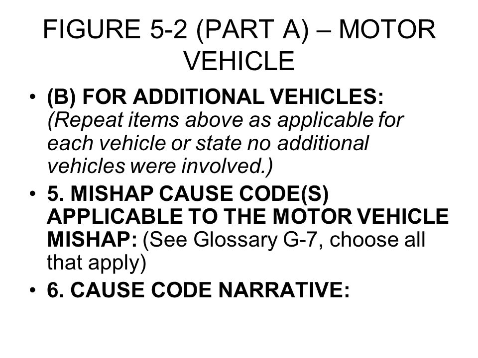FIGURE 5-2 (PART A) – MOTOR VEHICLE (B) FOR ADDITIONAL VEHICLES: (Repeat items above as applicable for each vehicle or state no additional vehicles were involved.) 5.