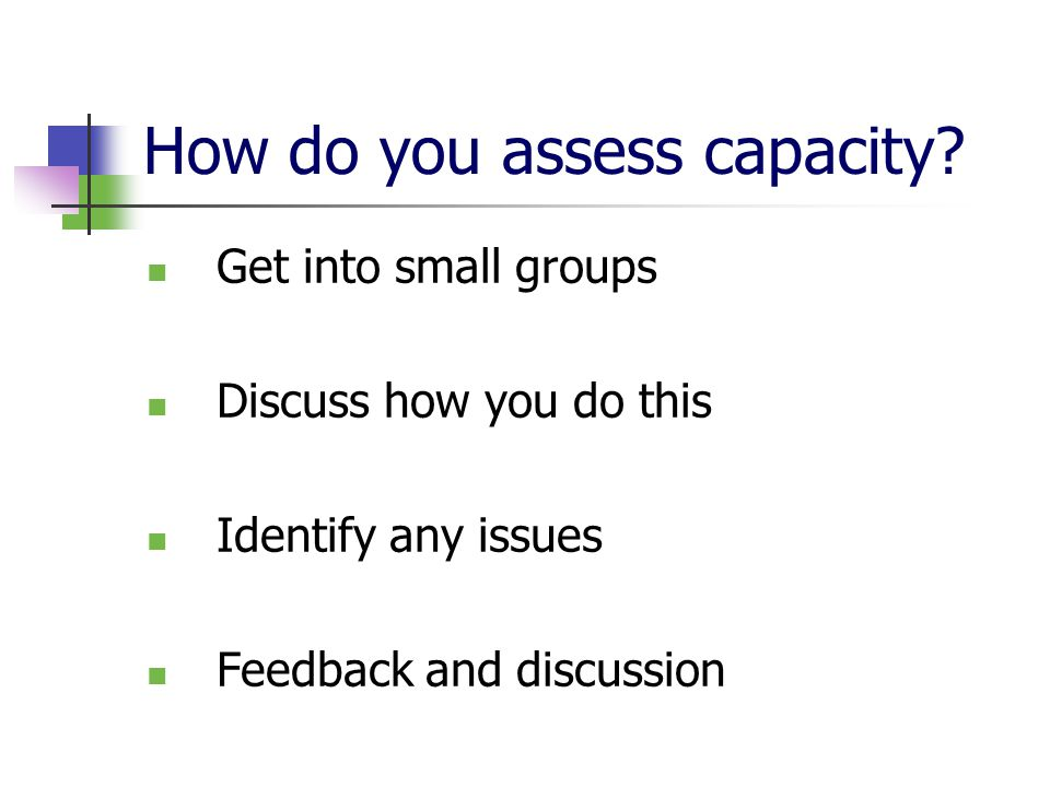 How do you assess capacity.