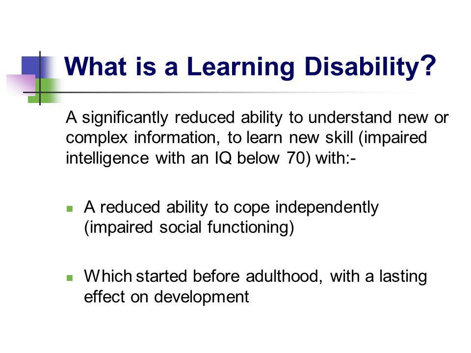 MILD (IQ50-69) MODERATE (IQ35 -49) SEVERE(IQ20-34) PROFOUND (IQ<20 ) Classification of Learning Disability