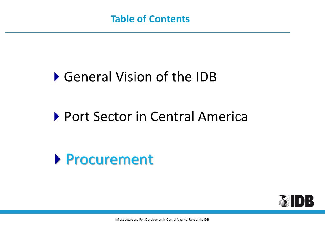 Infrastructure and Port Development in Central America: Role of the IDB  General Vision of the IDB  Port Sector in Central America  Procurement Table of Contents