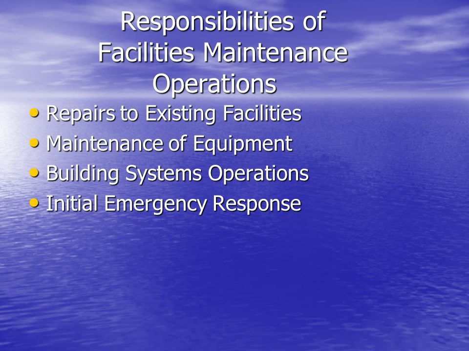 Responsibilities of Facilities Maintenance Operations Repairs to Existing Facilities Repairs to Existing Facilities Maintenance of Equipment Maintenan
