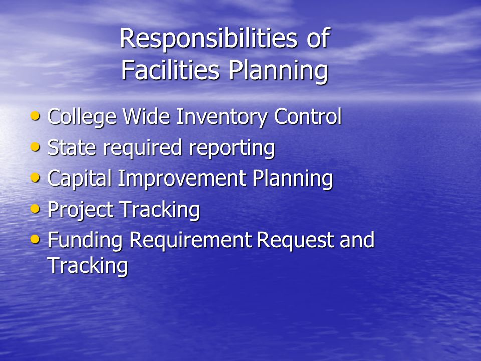 Responsibilities of Facilities Planning College Wide Inventory Control College Wide Inventory Control State required reporting State required reportin
