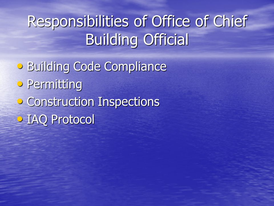 Responsibilities of Office of Chief Building Official Building Code Compliance Building Code Compliance Permitting Permitting Construction Inspections