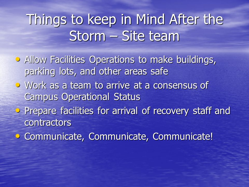 Things to keep in Mind After the Storm – Site team Allow Facilities Operations to make buildings, parking lots, and other areas safe Allow Facilities