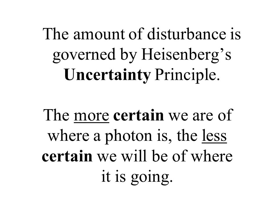 The amount of disturbance is governed by Heisenberg's Uncertainty Principle.
