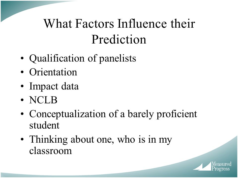 What Factors Influence their Prediction Qualification of panelists Orientation Impact data NCLB Conceptualization of a barely proficient student Thinking about one, who is in my classroom