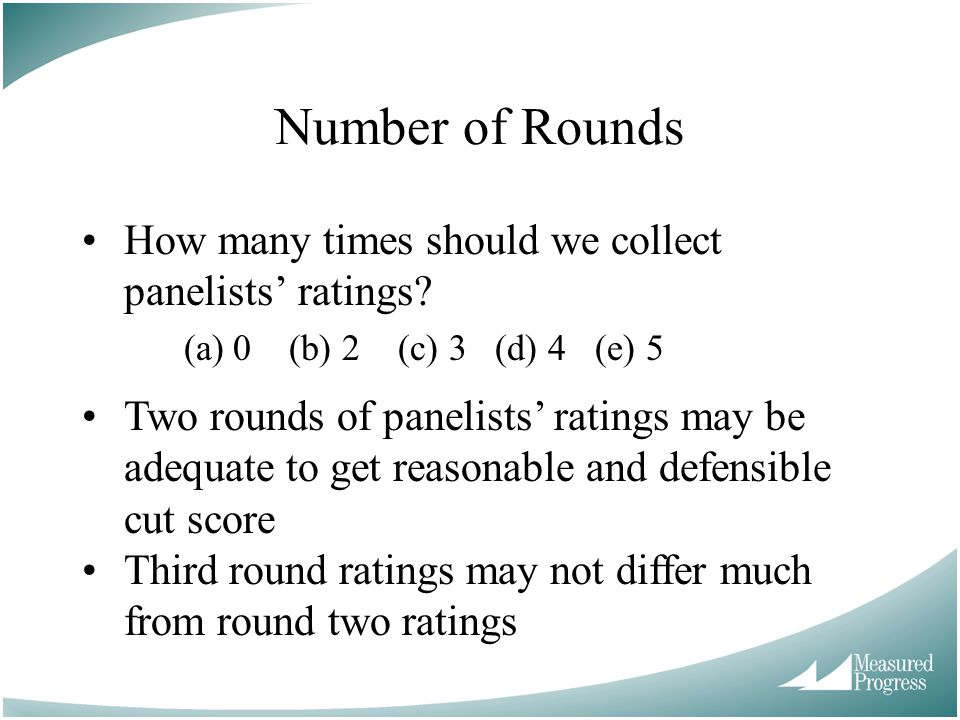 Number of Rounds How many times should we collect panelists' ratings.
