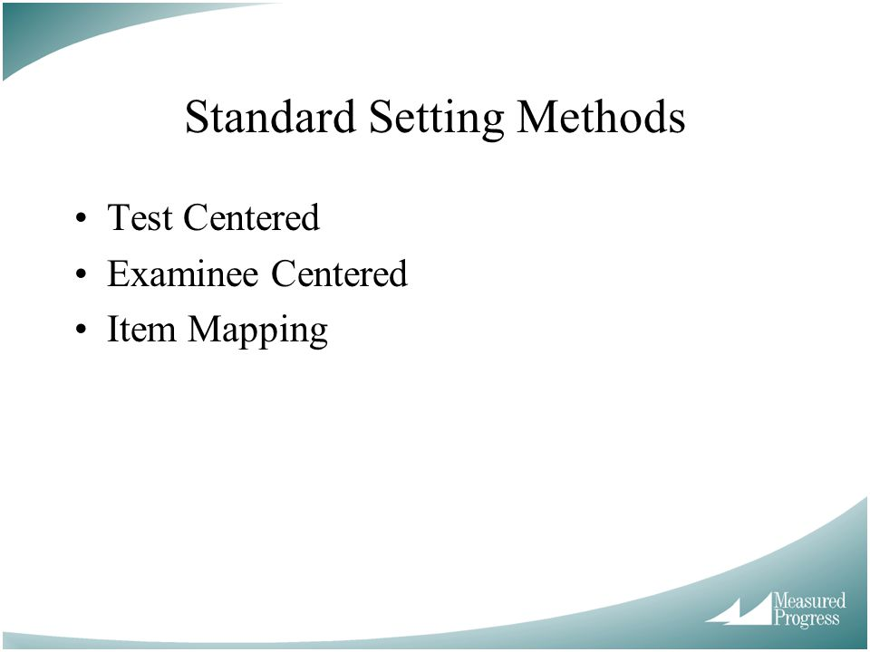 Standard Setting Methods Test Centered Examinee Centered Item Mapping
