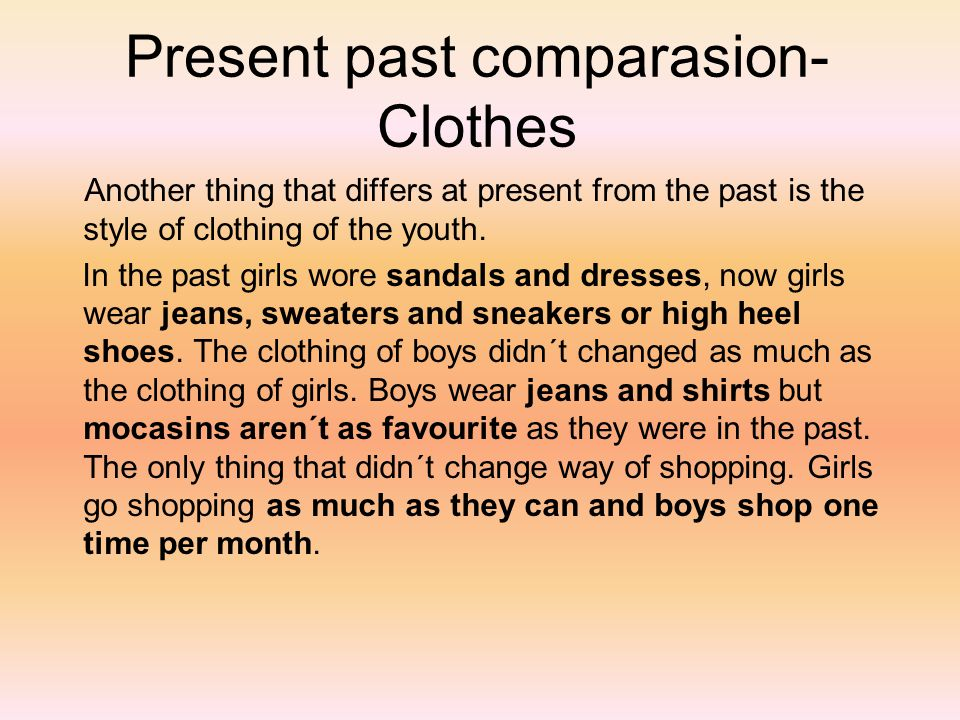 Present past comparasion- Clothes Another thing that differs at present from the past is the style of clothing of the youth.